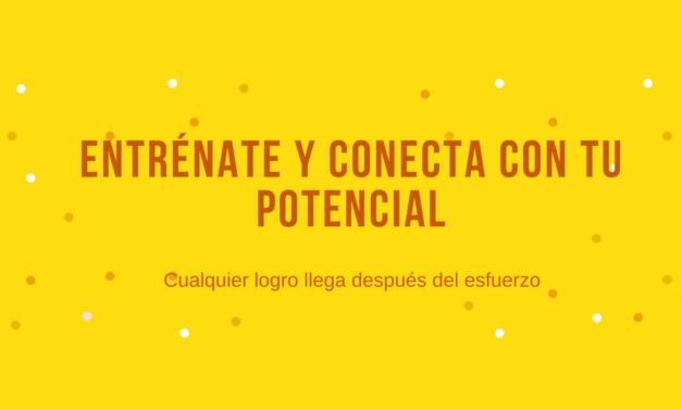 ENTRÉNATE Y CONECTA CON TU POTENCIAL