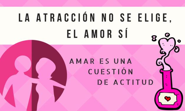 La atracción no se elige, el amor sí