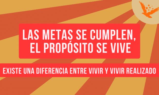 LAS METAS SE CUMPLEN, EL PROPÓSITO SE VIVE