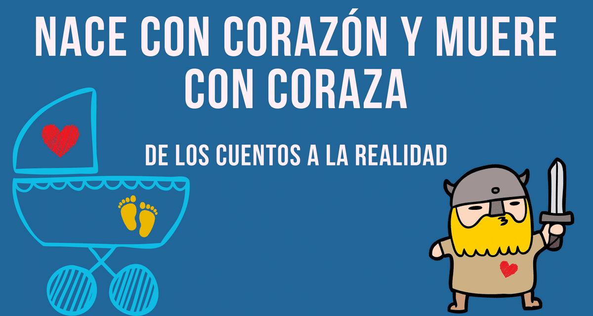 NACE CON CORAZÓN Y MUERE CON CORAZA
