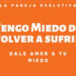 0004-TENGO MIEDO DE VOLVER A SUFRIR